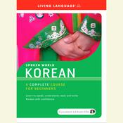 Spoken World: Korean: Complete Edition Audiobook, by Living Language