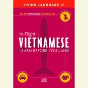 In-Flight Vietnamese: Learn Before You Land Audiobook, by Living Language