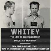 Whitey: The Life of America's Most Notorious Mob Boss, by Dick Lehr