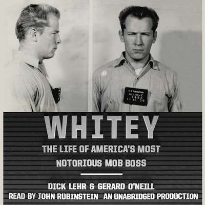 Whitey: The Life of Americas Most Notorious Mob Boss Audiobook, by Dick Lehr