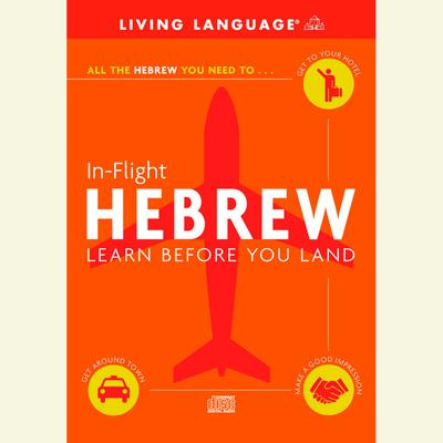 In-Flight Hebrew: Learn Before You Land Audiobook, by Living Language