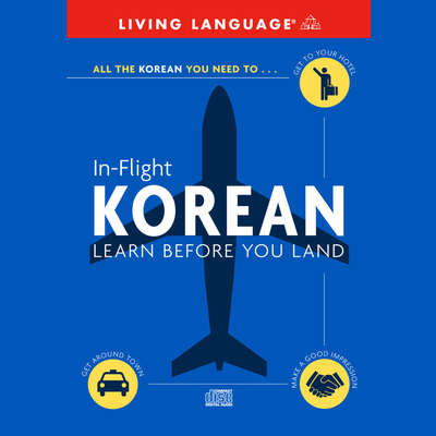 In-Flight Korean: Learn Before You Land Audiobook, by Living Language