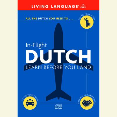 In-Flight Dutch: Learn Before You Land Audiobook, by Living Language