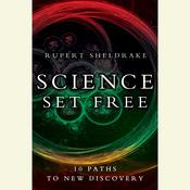 Science Set Free: 10 Paths to New Discovery, by Rupert Sheldrake