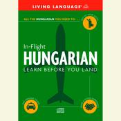 In-Flight Hungarian: Learn Before You Land Audiobook, by Living Language
