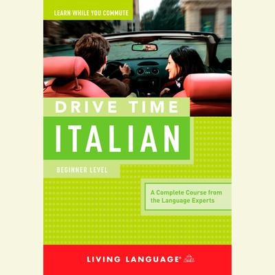 Drive Time Italian: Beginner Level Audiobook, by