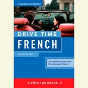 Drive Time French: Beginner Level:  Beginner Level, by Living Language, Living Language
