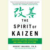 The Spirit of Kaizen: Creating Lasting Excellence One Small Step at a Time Audiobook, by Bob Maurer