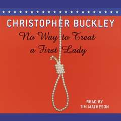 No Way to Treat a First Lady: A Novel Audiobook, by Christopher Buckley