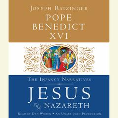 Jesus of Nazareth: The Infancy Narratives Audiobook, by Joseph Ratzinger, Benedict