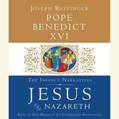 Jesus of Nazareth: The Infancy Narratives Audiobook, by Benedict, Joseph Ratzinger