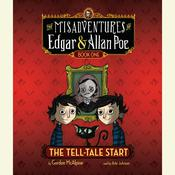 The Tell-Tale Start: The Misadventures of Edgar & Allan Poe, Book One Audiobook, by Gordon McAlpine