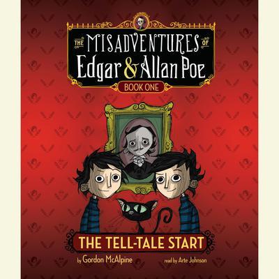 The Tell-Tale Start: The Misadventures of Edgar & Allan Poe, Book One Audiobook, by Gordon McAlpine