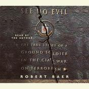 See No Evil: The True Story of a Ground Soldier in the CIAs War on Terrorism Audiobook, by Robert Baer