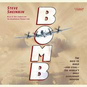 Bomb: The Race to Build--and Steal--the Worlds Most Dangerous Weapon Audiobook, by Steve Sheinkin