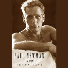 Paul Newman: A Life Audiobook, by Shawn Levy