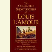 The Collected Short Stories of Louis LAmour: Unabridged Selections from The Frontier Stories: Volume 1: The Frontier Stories Audiobook, by Louis L'Amour, Louis L'Amour