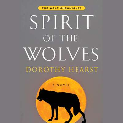 Spirit of the Wolves: A Novel Audiobook, by Dorothy Hearst