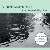 At Blackwater Pond: Mary Oliver reads Mary Oliver, by Mary Oliver
