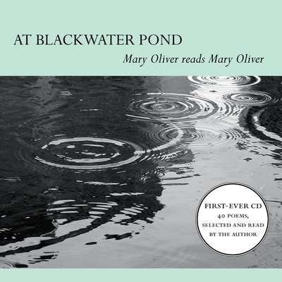 At Blackwater Pond: Mary Oliver reads Mary Oliver Audiobook, by