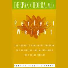 Perfect Weight: The Complete Mind/Body Program for Achieving and Maintaining Your Ideal Weight Audiobook, by Deepak Chopra, M.D., Deepak Chopra