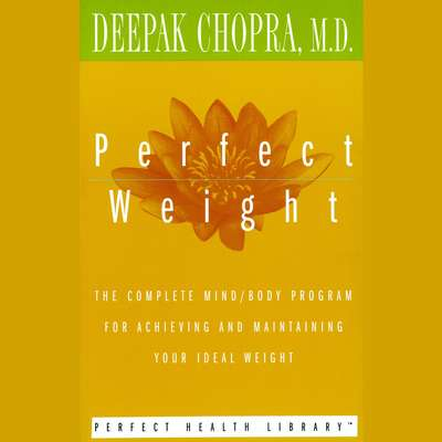 Perfect Weight: The Complete Mind/Body Program for Achieving and Maintaining Your Ideal Weight Audiobook, by Deepak Chopra