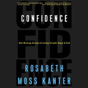 Confidence: How Winning and Losing Streaks Begin and End Audiobook, by Rosabeth Moss Kanter