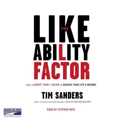 The Likeability Factor: How to Boost Your L Factor and Achieve Your Lifes Dreams Audiobook, by Tim Sanders