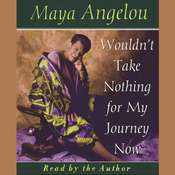 Wouldn't Take Nothing for My Journey Now, by Maya Angelou