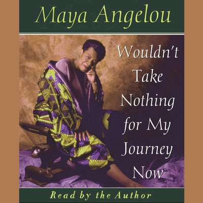 Wouldnt Take Nothing For My Journey Now Audiobook, by Maya Angelou