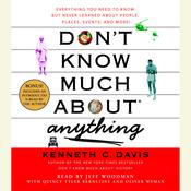 Dont Know Much About Anything: Everything You Need to Know But Never Learned About People, Places, Events, And More!, by Kenneth C. Davis