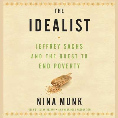 The Idealist: Jeffrey Sachs and the Quest to End Poverty Audiobook, by Nina Munk