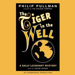 The Tiger in the Well: A Sally Lockhart Mystery: Book Three Audiobook, by Philip Pullman