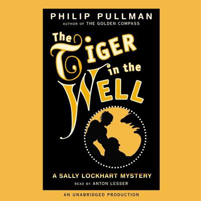 A Sally Lockhart Mystery: The Tiger In the Well: Book Three Audiobook, by Philip Pullman