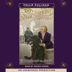 The Shadow in the North: A Sally Lockhart Mystery: Book Two Audiobook, by Philip Pullman