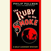 The Ruby in the Smoke: Book One, by Philip Pullman