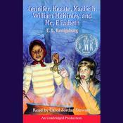 Jennifer, Hecate, Macbeth, William McKinley, and Me, Elizabeth Audiobook, by E. L. Konigsburg