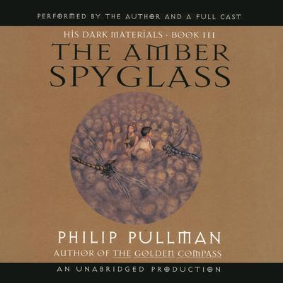 His Dark Materials, Book III: The Amber Spyglass Audiobook, by Philip Pullman