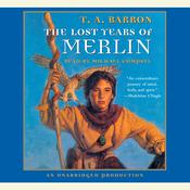 The Lost Years of Merlin: Book 1 of The Lost Years of Merlin Audiobook, by T. A. Barron