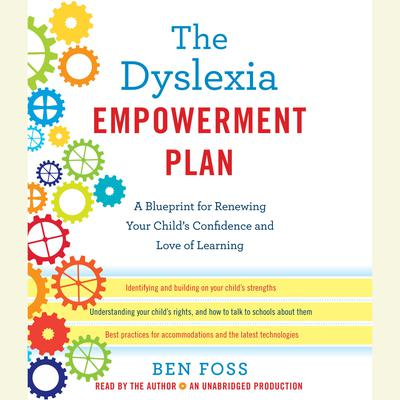 The Dyslexia Empowerment Plan: A Blueprint for Renewing Your Childs Confidence and Love of Learning Audiobook, by Ben Foss