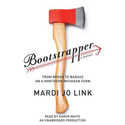 Bootstrapper: From Broke to Badass on a Northern Michigan Farm Audiobook, by Mardi Jo Link