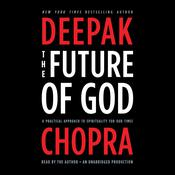 The Future of God: A Practical Approach to Spirituality for Our Times Audiobook, by Deepak Chopra