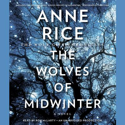 The Wolves of Midwinter: The Wolf Gift Chronicles Audiobook, by Anne Rice