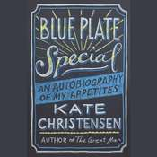 Blue Plate Special: An Autobiography of My Appetites Audiobook, by Kate Christensen
