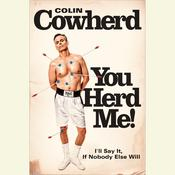 You Herd Me!: I'll Say It, If Nobody Else Will, by Colin Cowherd