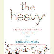 The Heavy: A Mother, A Daughter, A Diet--A Memoir Audiobook, by Dara-Lynn Weiss