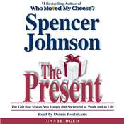 The Present: The Gift that Makes You Happy and Successful at Work and in Life Audiobook, by Spencer Johnson