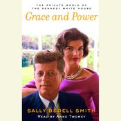 Grace and Power: The Private World of the Kennedy White House Audiobook, by Sally Bedell Smith