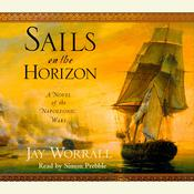 Sails on the Horizon: A Novel of the Napoleonic Wars Audiobook, by Jay Worrall