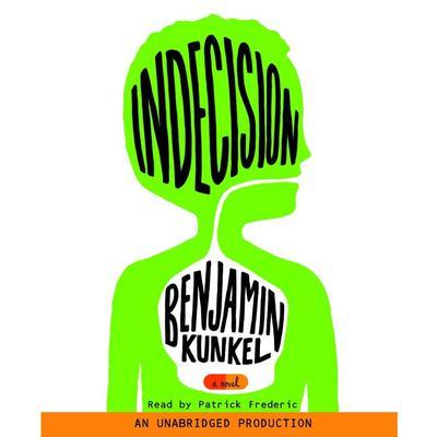 Indecision: A Novel Audiobook, by Benjamin Kunkel